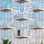 Bygga med Glas  – möjligheternas material
